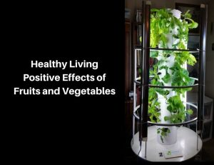 Healthy Living Positive Effects of Fruits and Vegetables